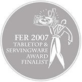 FER 2007 Tabletop & Servingware Award Finalist